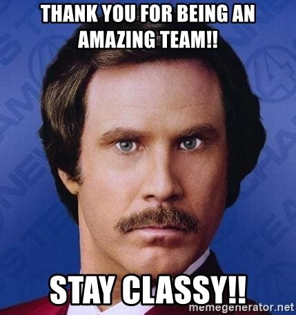 Team Memes - thank you for being an amazing team stay classy ron burgundy meme generator