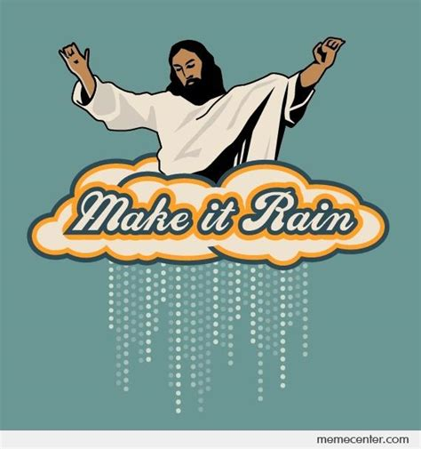 Make It Rain Meme - make it rain by ben meme center