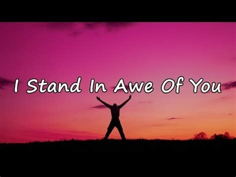 I Stand In Awe Of You Jesus by I Stand In Awe Of You With Lyrics Doovi