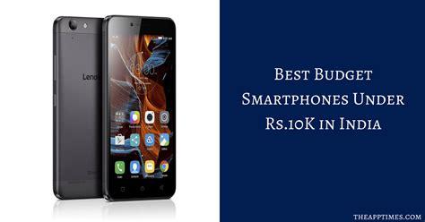10 best budget smartphones best budget smartphones in india 10k theapptimes
