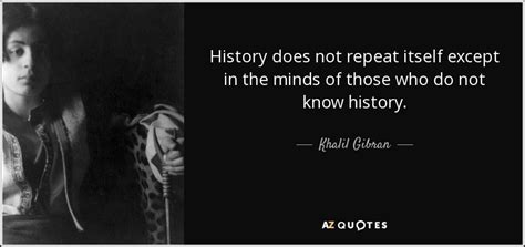 Khalil Gibran Quote History Does Not Repeat Itself Except