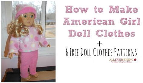 how to make doll clothes how to make american girl doll clothes 16 free doll clothes patterns allfreesewing com