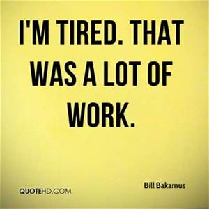 Tired From Work Quotes. QuotesGram