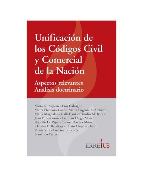 UnificaciÓn De Los CÓdigos Civil Y Comercial De La NaciÓn