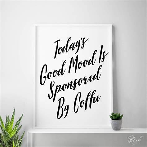 Today's good mood is sponsored by coffee. Coffee quotes mood funny print coffee Today's Good Mood | Etsy | Coffee quotes funny, Coffee ...