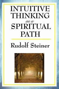 Intuitive Thinking as a Spiritual Path by Rudolf Steiner ...