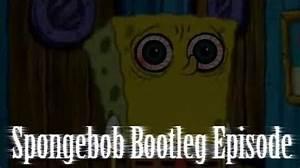 "Video - ""Spongebob Bootleg Episode"" Creepypasta | Geoshea ..."