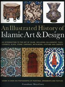 Illustrated, History, Of, The, Islamic, Art, U0026, Design