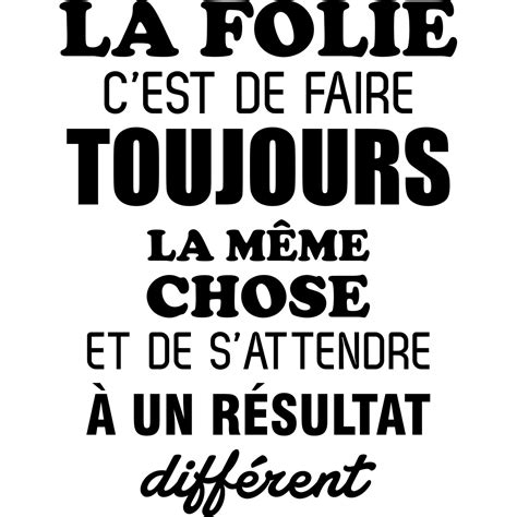 C Est La Meme Chose - sticker la folie c est de faire toujours la m 234 me chose design stickers citations fran 231 ais