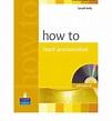 How to Teach Pronunciation : Gerald Kelly : 9780582429765