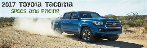 2017 Toyota Tacoma Specs by 2017 Toyota Tacoma Specs And Pricing