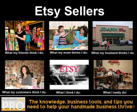 What I Think I Do Meme - etsy sellers meme what they think i do handmadeology