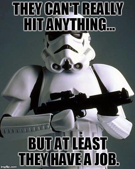 Stormtrooper Memes - stormtrooper imgflip
