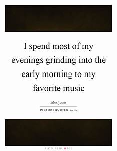 I spend most of... Early Grind Quotes