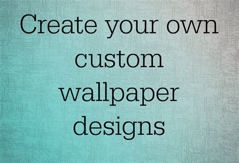 How To Make Your Own Background Create Your Own Wallpaper For Walls A Wallpaper