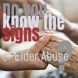 Recognize The Signs Of Elder Abuse  U2013 Guest Post By Dave