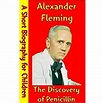 Alexander Fleming : The Discovery Of Penicillin (A Short ...