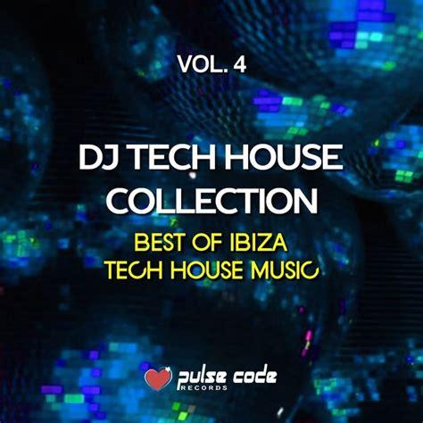 Dj Tech House Collection, Vol 4 (best Of Ibiza Tech House