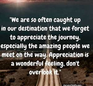 Remember To Appreciate Life And The Amazing People You ...