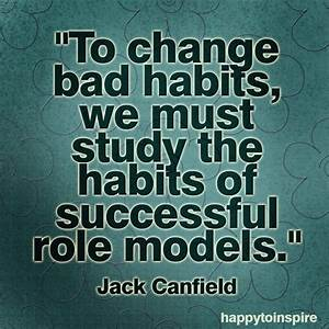 Happy To Inspire: Quote of the Day: To Change Bad Habits