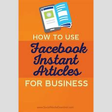 How To Use Facebook Instant Articles For Business  Social Media Examiner