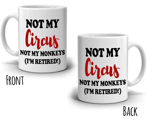 Funny Retirement Gifts Mug For Retirees Not My Circus Not My Monkeys I Gift Tree Order Status A Book Through Ibooks Bag Cake Tutorial Christmas Idea Quotes Ultimate Xmas Food Recipes Lemon Meaning Free When You Sign Up