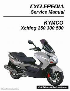 Kymco Xciting 250 300 500 Ri Scooter Service Manual Printed By Cyclepedia