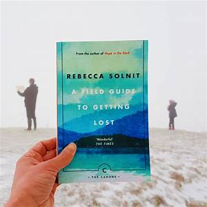 Book Review  A Field Guide To Getting Lost By Rebecca Solnit   The Book Family Rogerson