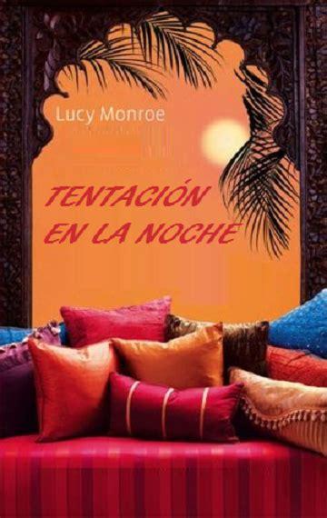 Lucy Monroe Tentaci 243 N En La Noche Novelas Rom 225 Nticas