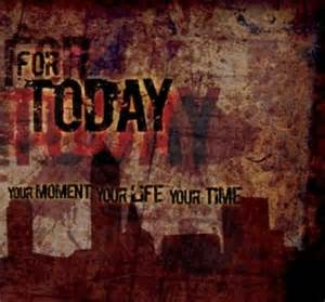 For Today - Your Moment, Your Life, Your Time ...