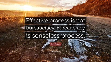 "Jeff Bezos Quote: ""Effective process is not bureaucracy ..."