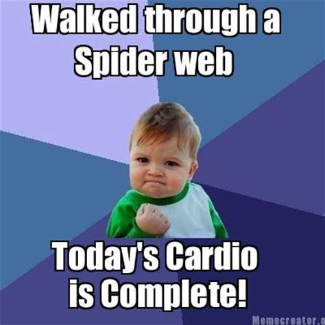 Cardio Meme - meme creator walked through a spider web today s cardio