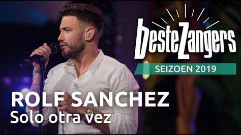 rolf sanchez solo otra vez    beste zangers  youtube zangers muziek