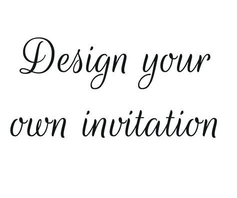 design your own invitations design your own birthday invitation invitations