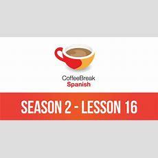Season 2  Lesson 16  Coffee Break Spanish  Coffee Break Languages