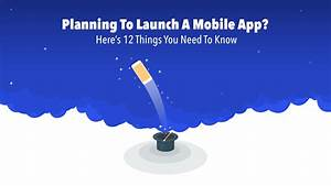 Planning To Launch A Mobile App? Here's 12 Things To Know