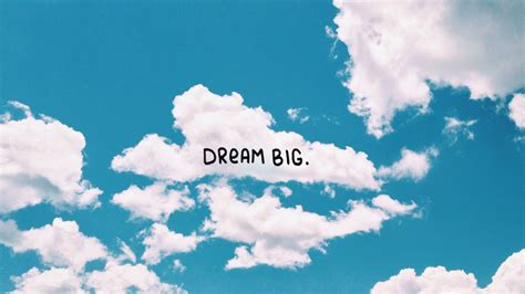 Dream Big Clouds Blue Sky Desktop Wallpaper Background