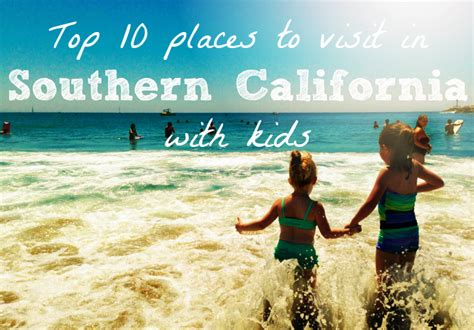 best southern cities to visit top 10 places to visit in southern california with kids the funny mom blog