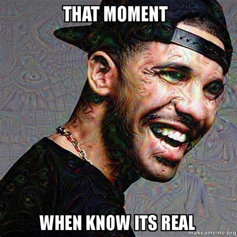 That Moment When Know Its Real   Make A Meme
