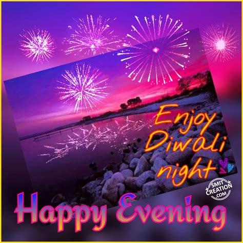 happy evening enjoy diwali night smitcreationcom