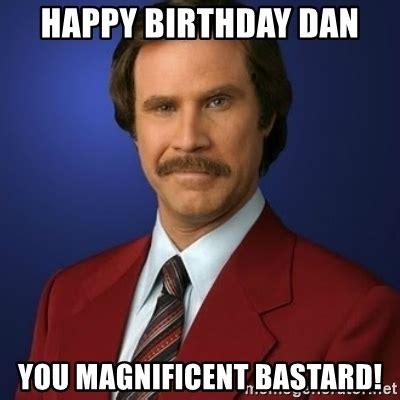 Funny Birthday Meme Generator - happy birthday dan you magnificent bastard anchorman