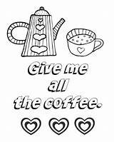 Coffee Coloring Pages Adult Sorry Give Im Printable Everything Gets Better Getcolorings Practicalmommy sketch template