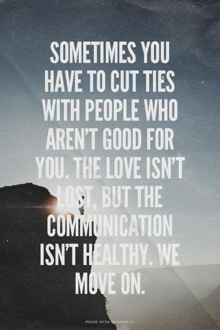 sometimes you to cut ties with who aren t