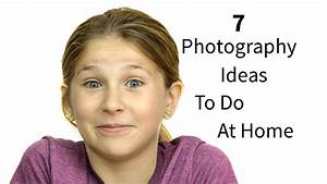 7 Cool Photography Ideas To Do At Home - YouTube