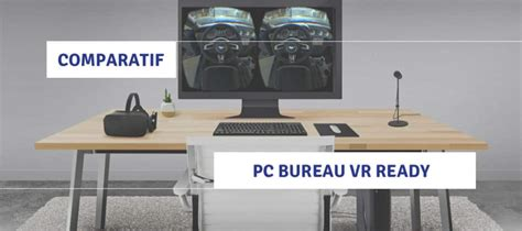 comparatif pc de bureau comparatif pc vr ready ordinateurs bureau fixe pour la