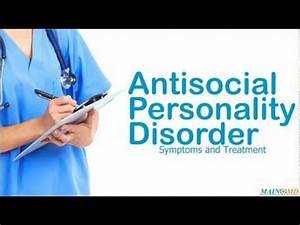 Antisocial Personality Disorder: Symptoms and Treatment ...