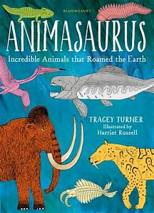 Animasaurus: Incredible Animals that Roamed the Earth ...
