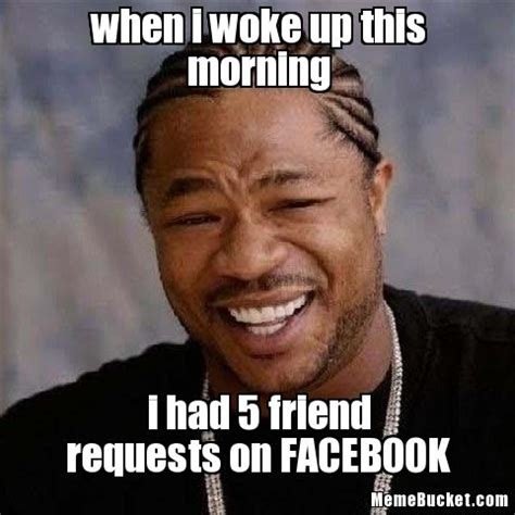 Woke Memes - when i woke up this morning create your own meme