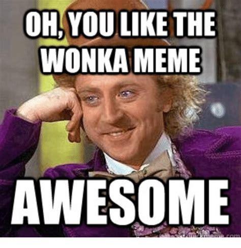 Willy Wonka Memes 25 Best Memes About Wonka Meme Wonka Memes