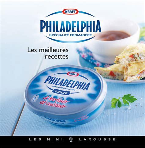philadelphia cuisine livre philadelphia les meilleures recettes franck legrand julien bouvier larousse les mini